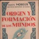 Libros antiguos: ABATE MOREUX : ORIGEN Y FORMACION DE LOS MUNDOS (AGUILAR, C. 1930). Lote 124662299