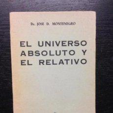 Libros antiguos: EL UNIVERSO ABSOLUTO Y EL RELATIVO, MONTENEGRO, DR. JOSE D., 1934. Lote 127484711