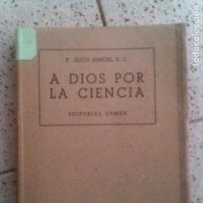 Libros antiguos: LIBRO DE P, JESUS SIMON A DIOS POR LA CIENCIA EDITORIAL LUMEN 1958 . Lote 133462486
