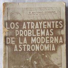 Libros antiguos: LOS ATRAYENTES PROBLEMAS DE LA MODERNA ASTRONOMÍA DE ANTONIO ROMAÑA - MADRID 1940. Lote 139563114