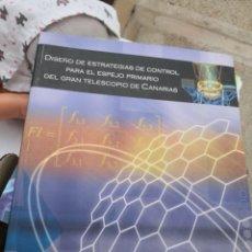 Libros antiguos: DISEÑO DE ESTRATEGIAS DE CONTROL PARA EL ESPEJO PRIMARIO DEL GRAN TELESCOPIO DE CANARIAS. . Lote 142845898