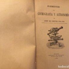 Libros antiguos: ELEMENTOS DE COSMOGRAFÍA Y ASTRONOMÍA! 1901 JOSÉ DE CASTRO PULIDO. Lote 156871554