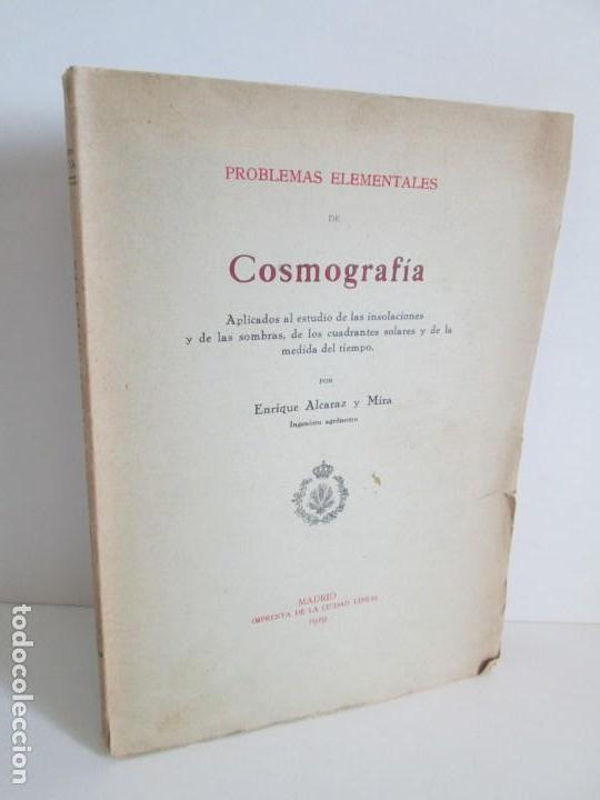 PROBLEMAS ELEMENTALES DE COSMOGRAFIA. ENRIQUE ALCARAZ Y MIRA. IMPRENTA DE LA CIUDAD LINEAL 1929 (Libros Antiguos, Raros y Curiosos - Ciencias, Manuales y Oficios - Astronomía)