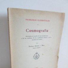 Livros antigos: PROBLEMAS ELEMENTALES DE COSMOGRAFIA. ENRIQUE ALCARAZ Y MIRA. IMPRENTA DE LA CIUDAD LINEAL 1929. Lote 163984330