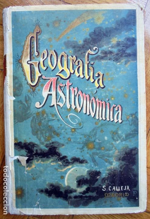 NOCIONES DE GEOGRAFÍA ASTRONÓMICA. ED.SATURNINO CALLEJA 1903 (Libros Antiguos, Raros y Curiosos - Ciencias, Manuales y Oficios - Astronomía)