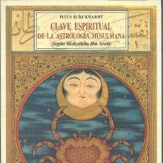 Libros antiguos: CLAVE ESPIRITUAL DE LA ASTROLOGÍA MUSULMANA, DE IBN ARABI. ED. DE TITUS BURCHARDT. Lote 210808330