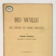 Libros antiguos: IDÉES NOUVELLES SUR L'ORIGINE DES FORMES COMÉTAIRES. - SCHWEDOFF, THÉODORE. COMETAS. Lote 169655416