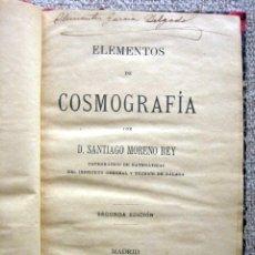Libros antiguos: ELEMENTOS DE COSMOGRAFÍA, DE SANTIAGO MORENO REY. SEGUNDA EDICIÓN 1902. Lote 173528357