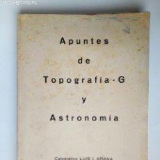 Livros antigos: APUNTES DE TOPOGRAFIA - G Y ASTRONOMIA (CATEDRÁTICO LUIS I. ARANA, 1967) E.T.S. ING. IND. BILBAO. Lote 178287603