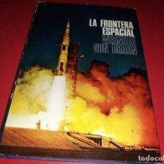 Libros antiguos: LA FRONTERA ESPACIAL WERNHER VON BRAUN EDITORIAL POMAIRE 1969.. Lote 190604633