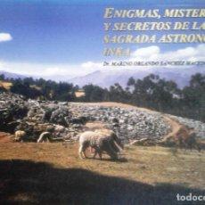 Livros antigos: ENIGMAS, MISTERIOS Y SECRETOS DE LA SAGRADA ASTRONOMÍA INKA - SÁNCHEZ MACEDO, MARINO ORLANDO. Lote 193471341