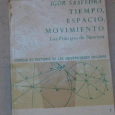 Libros antiguos: TIEMPO, ESPACIO, MOVIMIENTO. LOS PRINCIPIOS DE NEWTON - SAAVEDRA GATICA , IGOR (1932 -2016). Lote 193471462