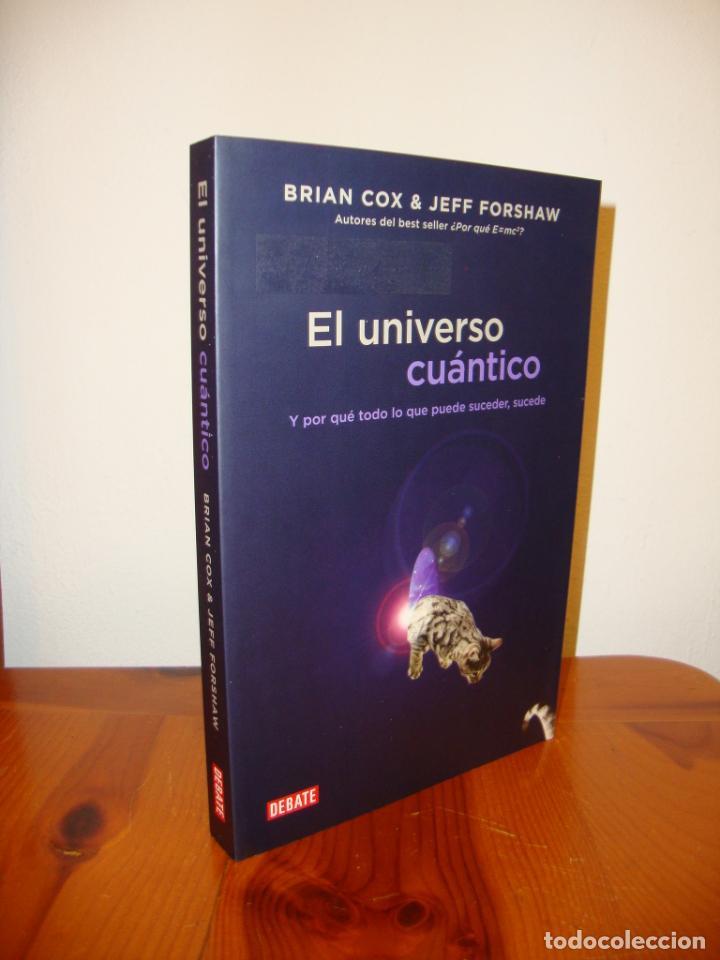EL UNIVERSO CUÁNTICO - BRIAN COX & JEFF FORSHAW - DEBATE, MUY BUEN ESTADO (Libros Antiguos, Raros y Curiosos - Ciencias, Manuales y Oficios - Astronomía)