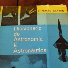 Libros antiguos: DICCIONARIO DE ASTRONOMÍA Y ASTRONAUTICA P. MATEU SANCHE PRPM 14. Lote 208177220