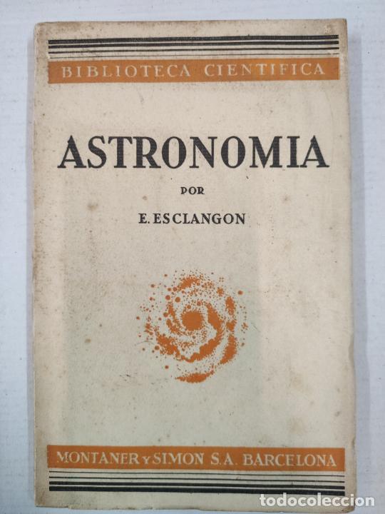 ASTRONOMIA - E. ESCLANGON - BARCELONA, 1936 (Libros Antiguos, Raros y Curiosos - Ciencias, Manuales y Oficios - Astronomía)
