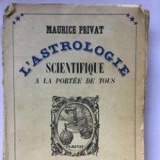 Libros antiguos: L'ASTROLOGIE SCIENTIFIQUE A LA PORTÉE DE TOUS - MAURICE PRIVAT EDITIONS BERNARD GRASSET 1935 -339P.. Lote 211643575