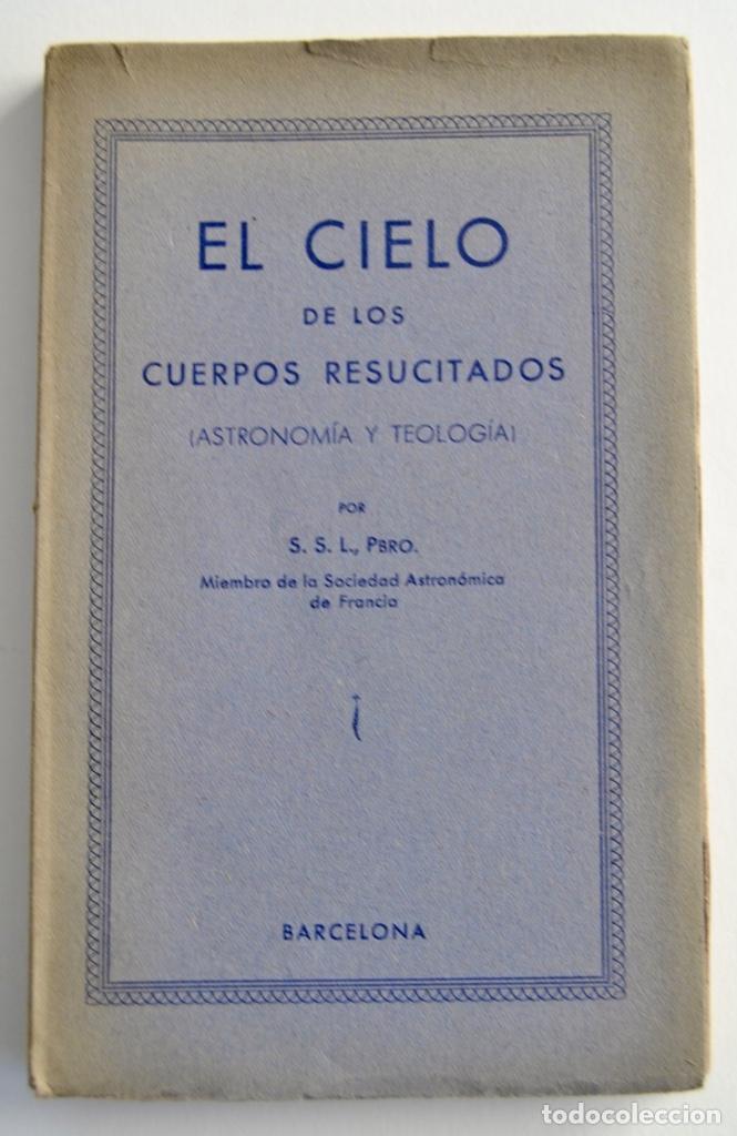 S.S.L.,PBRO. EL CIELO DE LOS CUERPOS RESUCITADOS. ASTRONOMÍA Y TEOLOGÍA. BARCELONA, 1929 (Libros Antiguos, Raros y Curiosos - Ciencias, Manuales y Oficios - Astronomía)