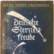 Libros antiguos: DEUTSCHE STERNENFREUDE. EINE BLÜTENLEFE STERNENLUST UND STERNENWEISHEIT. - FREIDRICH, KARL JOSEF.. Lote 237844615