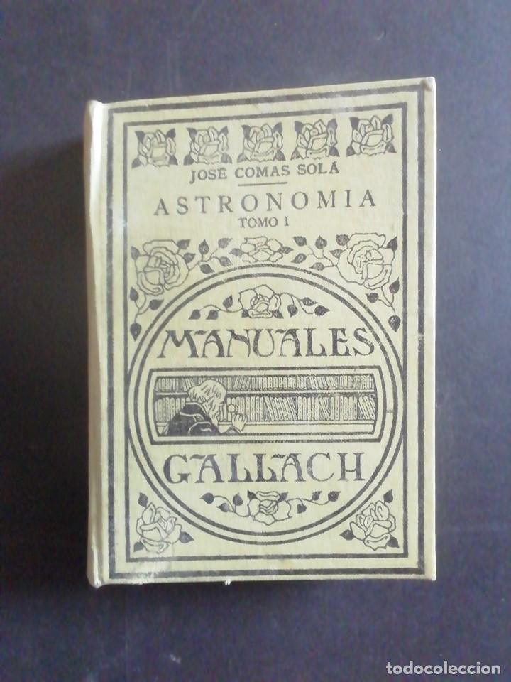 ASTRONOMÍA. JOSÉ COMAS SOLÁ. TOMO I. MANUALES GALLACH. ESPASA-CALPE, 1932 (Libros Antiguos, Raros y Curiosos - Ciencias, Manuales y Oficios - Astronomía)