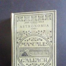 Libros antiguos: ASTRONOMÍA. JOSÉ COMAS SOLÁ. TOMO I. MANUALES GALLACH. ESPASA-CALPE, 1932. Lote 244498140