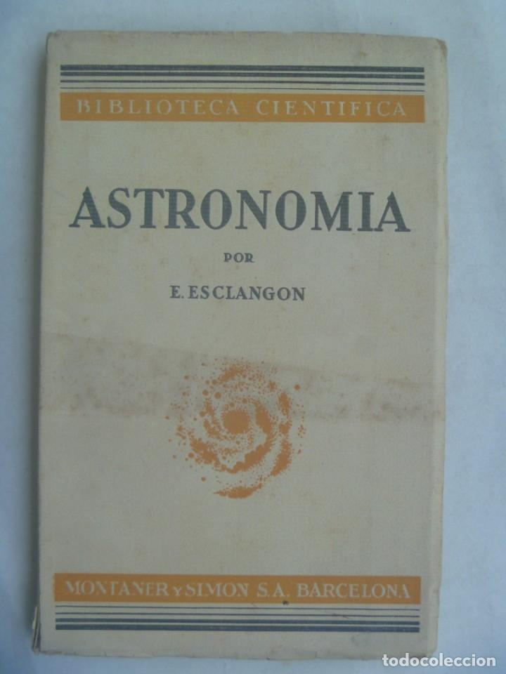 BIBLIOTECA CIENTIFICA : ASTRONOMIA POR E. ESCLANGON . MONTANER Y SIMON , 1936 (Libros Antiguos, Raros y Curiosos - Ciencias, Manuales y Oficios - Astronomía)