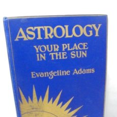 Libros antiguos: ASTROLOGY. YOUR PLACE IN THE SUN. EVANGELINE ADAMS. EDITORIAL DODD, MEAD AND COMPANY 1928. Lote 246107725