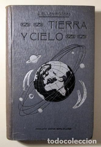 ELLEN ROGERS, J. - TIERRA Y CIELO - BARCELONA C. 1910 - ILUSTRADO (Libros Antiguos, Raros y Curiosos - Ciencias, Manuales y Oficios - Astronomía)