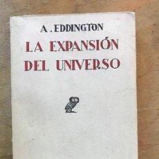 Libros antiguos: LA EXPANSIÓN DEL UNIVERSO. A. EDDINGTON.. Lote 267744009