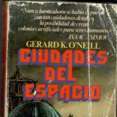 Libros antiguos: CIUDADES DEL ESPACIO - GERARD K.O'NEILL - BRUGUERA 1981 - 410PAGS - 270GRS. Lote 283706443