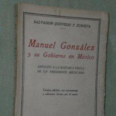 Libros antiguos: MANUEL GONZÁLEZ Y SU GOBIERNO EN MÉXICO. ANTICIPO A LA HISTORIA TÍPICA DE UN PRESIDENTE MEXICANO.. Lote 21220421