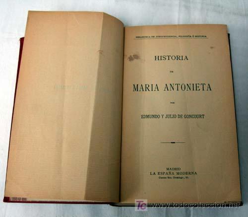 HISTORIA Mª ANTONIETA EDMUNDO Y JULIO DE GONCOURT LA ESPAÑA MODERNA BIBLIOTECA 1926 (Libros Antiguos, Raros y Curiosos - Biografías )