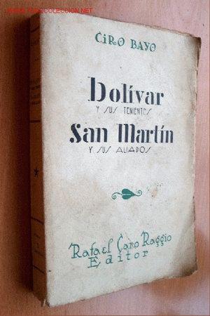 (L2) BOLIVAR Y SUS TENIENTES: SAN MARTIN Y SUS ALIADOS - CIRO BAYO - RAFAEL CARO RAGGIO EDITOR 1929 (Libros Antiguos, Raros y Curiosos - Biografías )