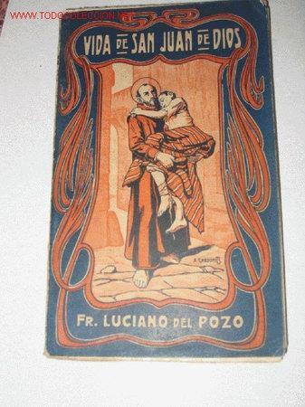VIDA DE SAN JUAN DE DIOS (POR FR. LUCIANO DEL POZO) (Libros Antiguos, Raros y Curiosos - Biografías )