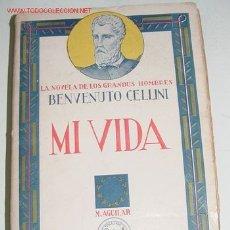 Libri antichi: MI VIDA. LA NOVELA DE LOS GRANDES HOMBRES - CELLINI, BENVENUTO - 1940 AÑO - ED. AGUILAR - 408 PGS -. Lote 25146832