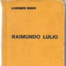 Libros antiguos: RAIMUNDO LULIO * RAMÓN LLULL * / LORENZO RIBER * 1ª ED. 1935 *. Lote 26010267