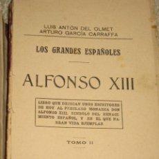 Libros antiguos: ALFONSO XIII, LOS GRANDES ESPAÑOLES, TOMO II, POR LUIS ANTÓN DEL OLMET Y ARTURO GARCÍA CARRAFFA 1914. Lote 23229898