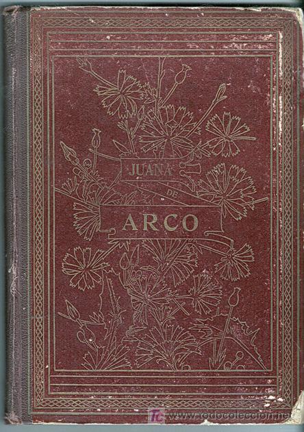 JUANA DE ARCO (DONCELLA DE ORLEANS) - INFANCIA, PROEZAS Y MARTIRIO - AÑO 1909 (Libros Antiguos, Raros y Curiosos - Biografías )