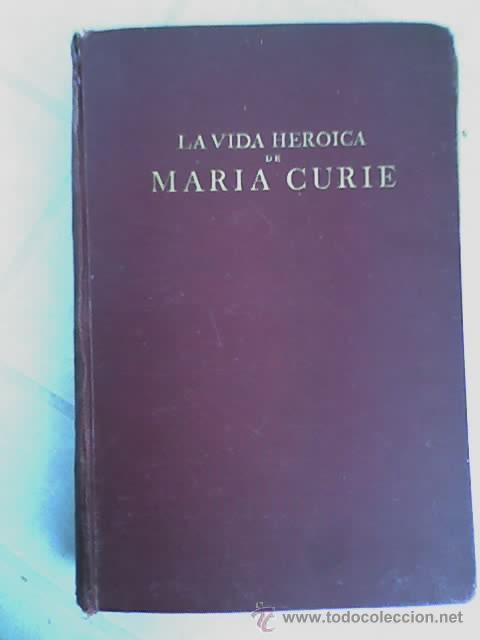 LA VIDA HEROICA DE MARIA CURIE, POR EVE CURIE - SEGUNDA EDICIÓN - ESPASA CALPE - ARGENTINA - 1937 (Libros Antiguos, Raros y Curiosos - Biografías )