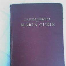 Libros antiguos: LA VIDA HEROICA DE MARIA CURIE, POR EVE CURIE - SEGUNDA EDICIÓN - ESPASA CALPE - ARGENTINA - 1937. Lote 20873739