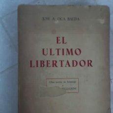 Libros antiguos: EL ULTIMO LIBERTADOR (HOMENAJE A CARLOS PELLEGRINI), POR JOSÉ A. OCA BALDA - ARGENTINA - 1942. Lote 27320988