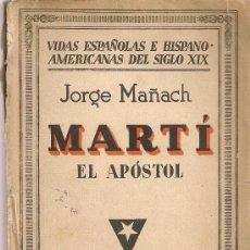 Libros antiguos: MARTI EL APOSTOL / J. MAÑACH. MADRID : ESPASA CALPE, 1933. 19X13CM. 319 P.. Lote 27275980