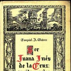 Libros antiguos: SOR JUANA INÉS DE LA CRUZ. EZEQUIEL ADEODATO CHÁVEZ.. Lote 26559358