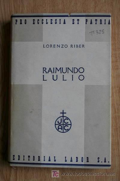RAIMUNDO LULIO. (RAMÓN LLULL). RIBER (LORENZO) (Libros Antiguos, Raros y Curiosos - Biografías )