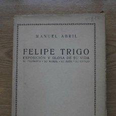 Libros antiguos: FELIPE TRIGO. EXPOSICIÓN Y GLOSA DE SU VIDA. SU FILOSOFÍA, SU MORAL, SU ARTE, SU ESTILO.ABRIL (MANUE. Lote 17283688