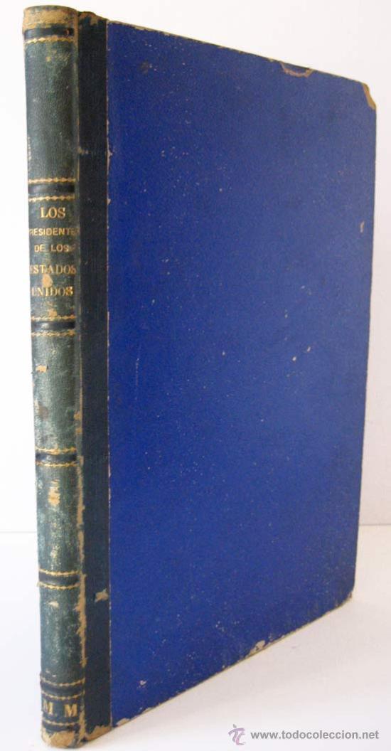HISTORIA BIOGRÁFICA DE LOS PRESIDENTES DE LOS ESTADOS UNIDOS - EDIT. MONTANER Y SIMÓN - AÑO 1885 (Libros Antiguos, Raros y Curiosos - Biografías )