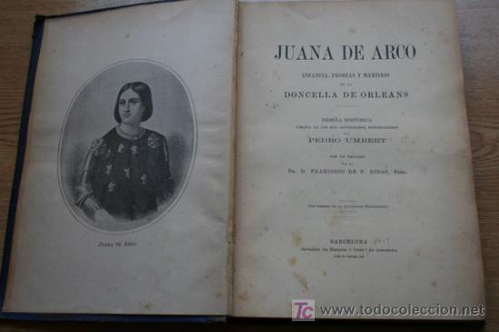 JUANA DE ARCO. INFANCIA, PROEZAS Y MARTIRIOS DE LA DONCELLA DE ORLEANS; UMBERT (PEDRO) (Libros Antiguos, Raros y Curiosos - Biografías )
