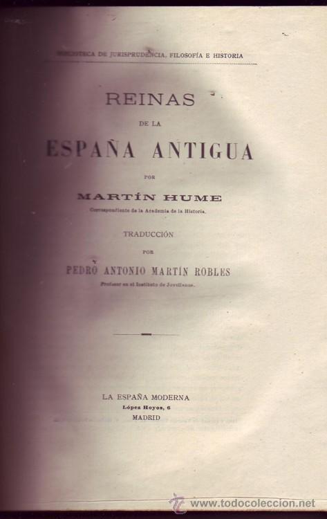 REINAS DE LA ESPAÑA ANTIGUA. MARTIN HUME,TRADUCCIÓN POR PEDRO ANTONIO MARTÍN ROBLES. (Libros Antiguos, Raros y Curiosos - Biografías )