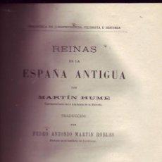 Libros antiguos: REINAS DE LA ESPAÑA ANTIGUA. MARTIN HUME,TRADUCCIÓN POR PEDRO ANTONIO MARTÍN ROBLES. . Lote 27206191