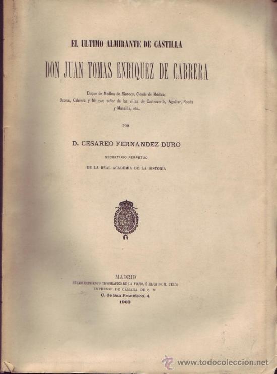 EL ÚLTIMO ALMIRANTE DE CASTILLA DON JUAN TOMÁS ENRIQUEZ DE CABRERA. CESÁREOFERNANDEZ DURO. (Libros Antiguos, Raros y Curiosos - Biografías )