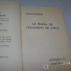 Libros antiguos: LA MAGIA DE LEONARDO DE VINCI-SANTIAGO ARGÜELLO-GUATEMALA, C.A.- ENERO DE 1935. Lote 20949947